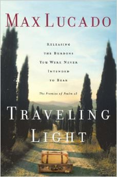 Traveling Light : Releasing the Burdens You Were Never Intended to Bear<br />