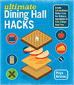 Ultimate Dining Hall Hacks : Create Extraordinary Dishes from the Ordinary Ingredients in Your College Meal Plan<br />
