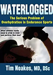 Waterlogged : The Serious Problem of Overhydration in Endurance Sports<br />