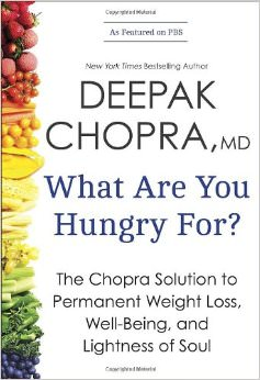 What Are You Hungry For? : The Chopra Solution to Permanent Weight Loss, Well-Being, and Lightness of Soul<br />