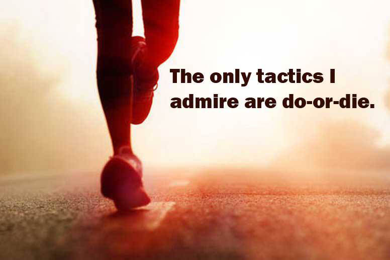 runner things 2114 the only tactics i admire are do or die