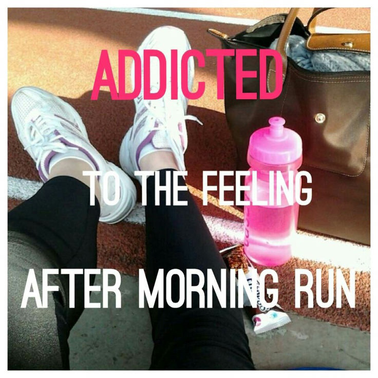 Runner Things #395: Addicted to the feeling after morning run.
